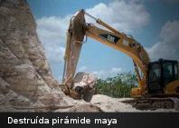 Destruída pirámide maya para construcción de nueva carretera