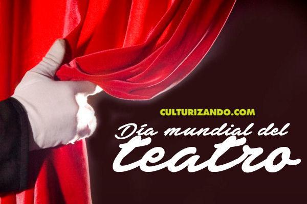 ¡Hoy es el Día Mundial del Teatro!
